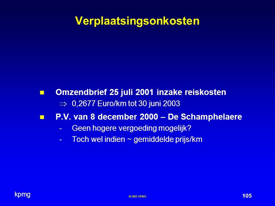 kpmg 105 © 2003 KPMG Verplaatsingsonkosten Omzendbrief 25 juli 2001 inzake reiskosten  0,2677 Euro/km tot 30 juni 2003 P.V. van 8 december 2000 – De