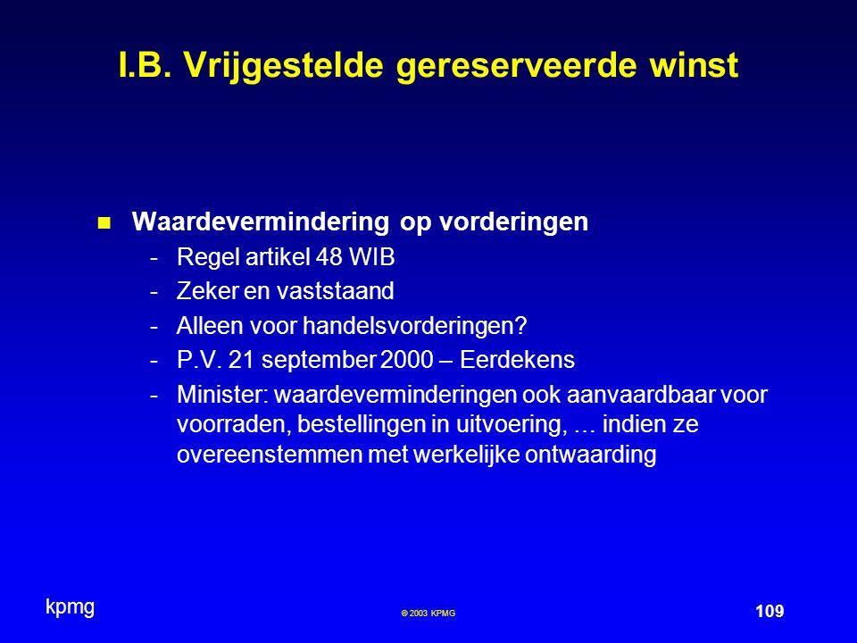 kpmg 109 © 2003 KPMG I.B. Vrijgestelde gereserveerde winst Waardevermindering op vorderingen -Regel artikel 48 WIB -Zeker en vaststaand -Alleen voor h