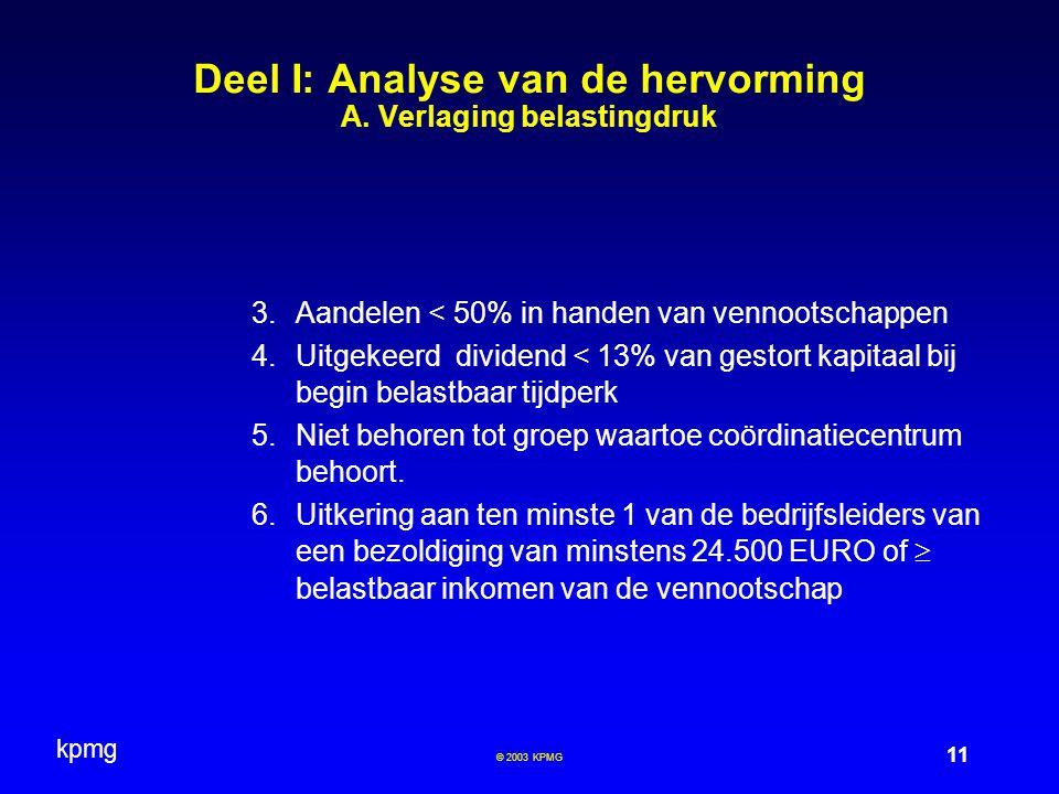 kpmg 11 © 2003 KPMG Deel I: Analyse van de hervorming A. Verlaging belastingdruk  Aandelen < 50% in handen van vennootschappen  Uitgekeerd dividen