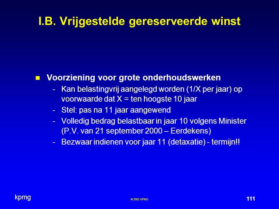 kpmg 111 © 2003 KPMG I.B. Vrijgestelde gereserveerde winst Voorziening voor grote onderhoudswerken -Kan belastingvrij aangelegd worden (1/X per jaar)