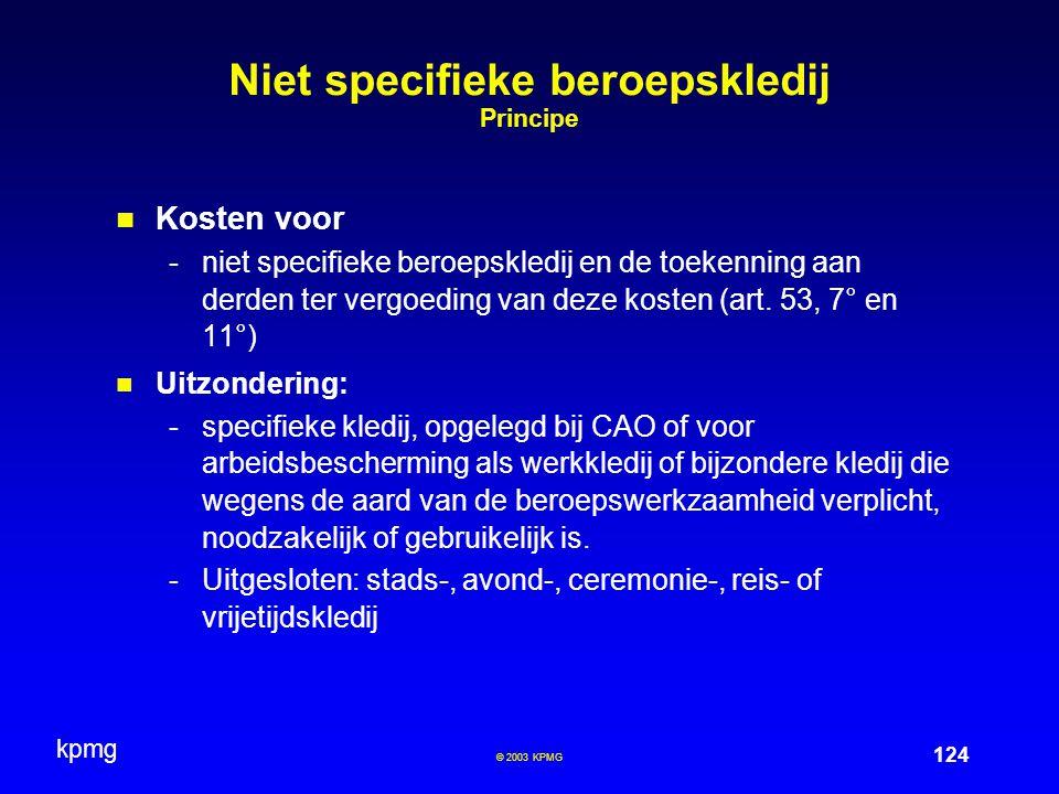 kpmg 124 © 2003 KPMG Niet specifieke beroepskledij Principe Kosten voor -niet specifieke beroepskledij en de toekenning aan derden ter vergoeding van