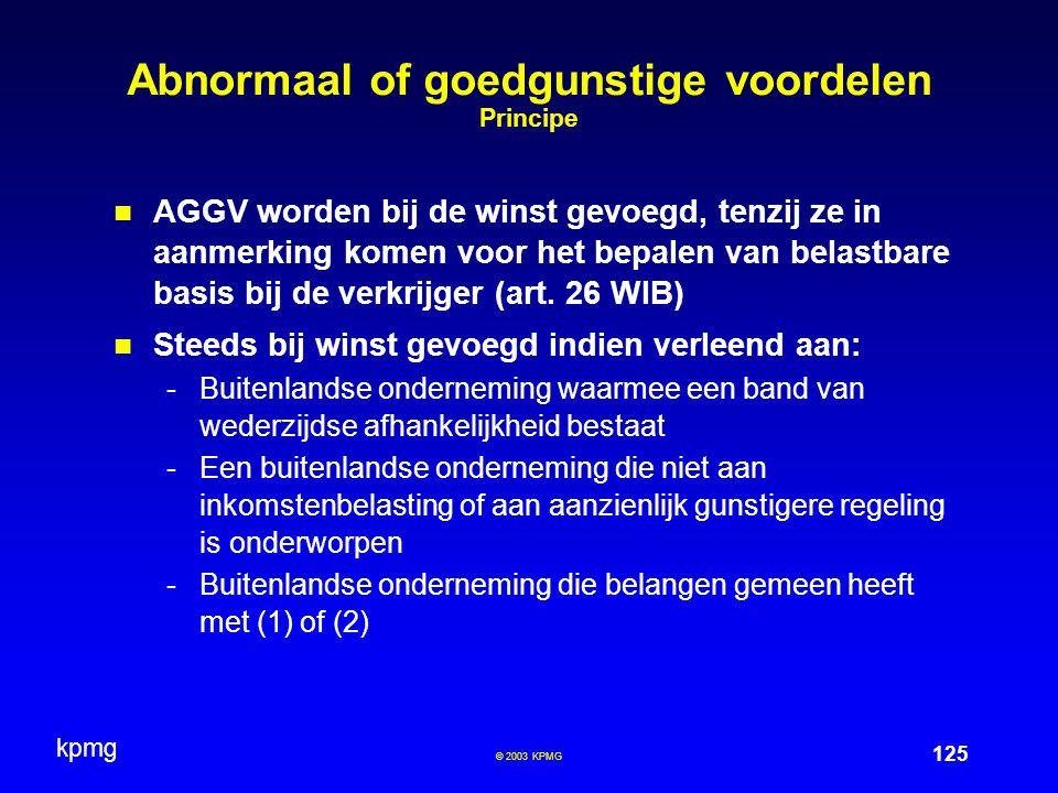 kpmg 125 © 2003 KPMG Abnormaal of goedgunstige voordelen Principe AGGV worden bij de winst gevoegd, tenzij ze in aanmerking komen voor het bepalen van belastbare basis bij de verkrijger (art.