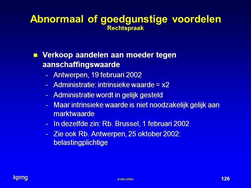 kpmg 126 © 2003 KPMG Abnormaal of goedgunstige voordelen Rechtspraak Verkoop aandelen aan moeder tegen aanschaffingswaarde -Antwerpen, 19 februari 200