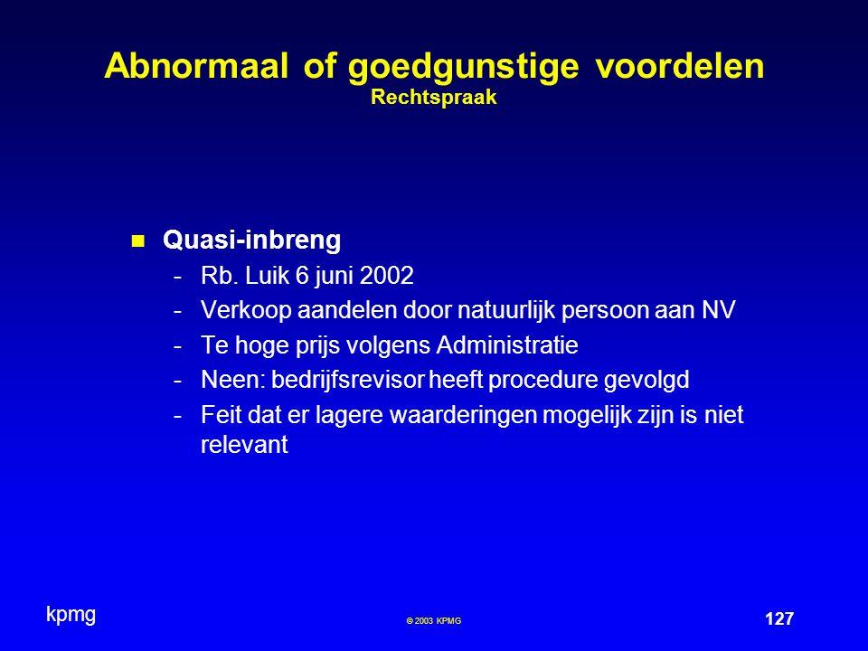 kpmg 127 © 2003 KPMG Abnormaal of goedgunstige voordelen Rechtspraak Quasi-inbreng -Rb. Luik 6 juni 2002 -Verkoop aandelen door natuurlijk persoon aan