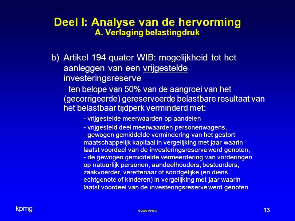 kpmg 13 © 2003 KPMG Deel I: Analyse van de hervorming A. Verlaging belastingdruk  Artikel 194 quater WIB: mogelijkheid tot het aanleggen van een vri