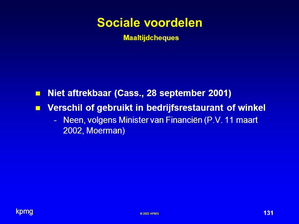 kpmg 131 © 2003 KPMG Sociale voordelen Maaltijdcheques Niet aftrekbaar (Cass., 28 september 2001) Verschil of gebruikt in bedrijfsrestaurant of winkel -Neen, volgens Minister van Financiën (P.V.
