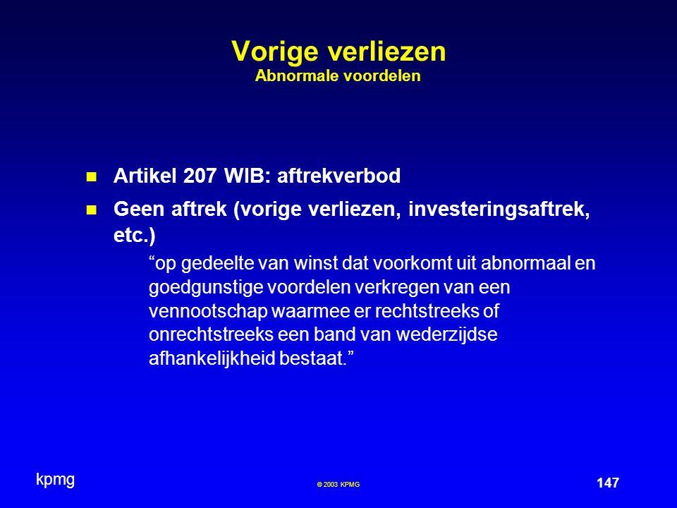 """kpmg 147 © 2003 KPMG Vorige verliezen Abnormale voordelen Artikel 207 WIB: aftrekverbod Geen aftrek (vorige verliezen, investeringsaftrek, etc.) """"op g"""
