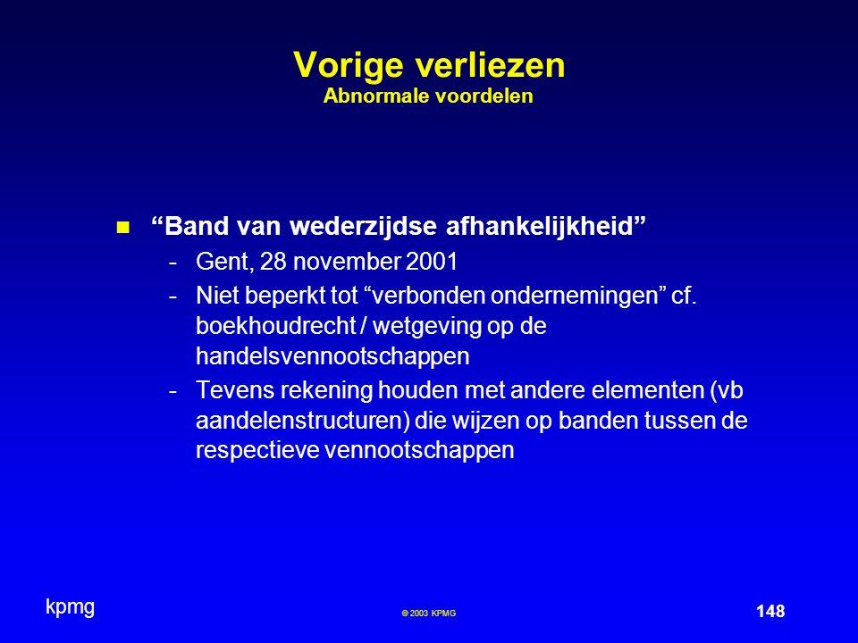 """kpmg 148 © 2003 KPMG Vorige verliezen Abnormale voordelen """"Band van wederzijdse afhankelijkheid"""" -Gent, 28 november 2001 -Niet beperkt tot """"verbonden"""