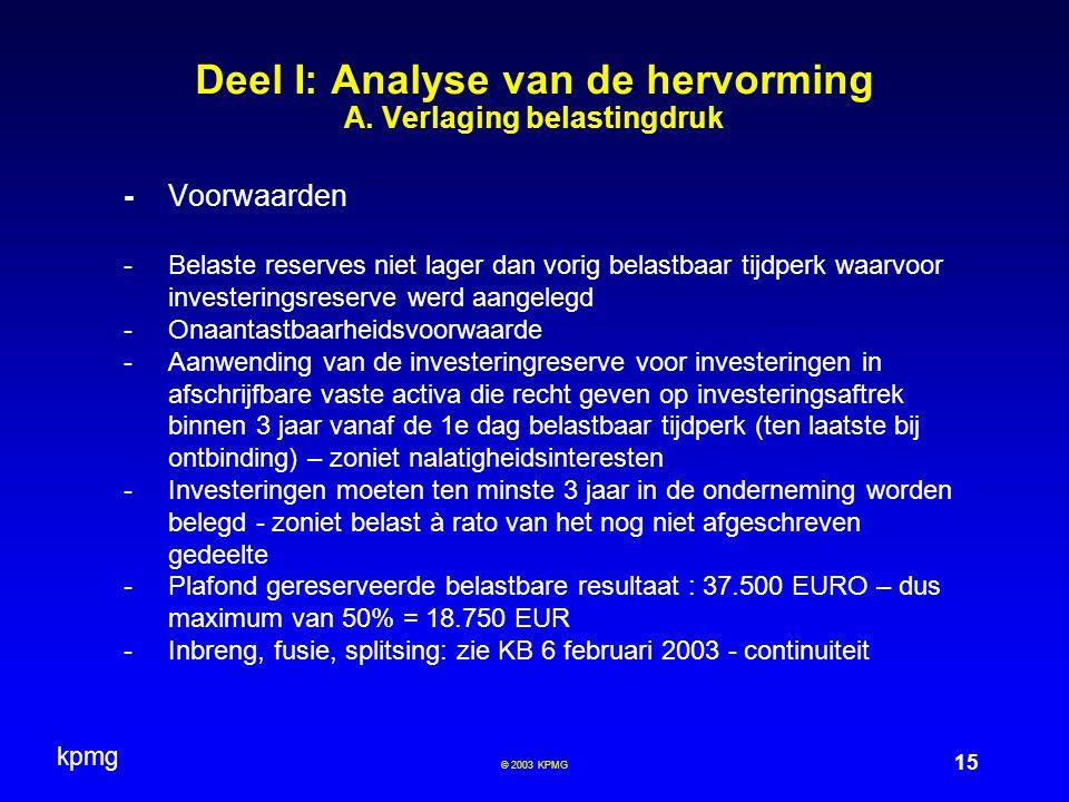kpmg 15 © 2003 KPMG Deel I: Analyse van de hervorming A. Verlaging belastingdruk -Voorwaarden -Belaste reserves niet lager dan vorig belastbaar tijdpe