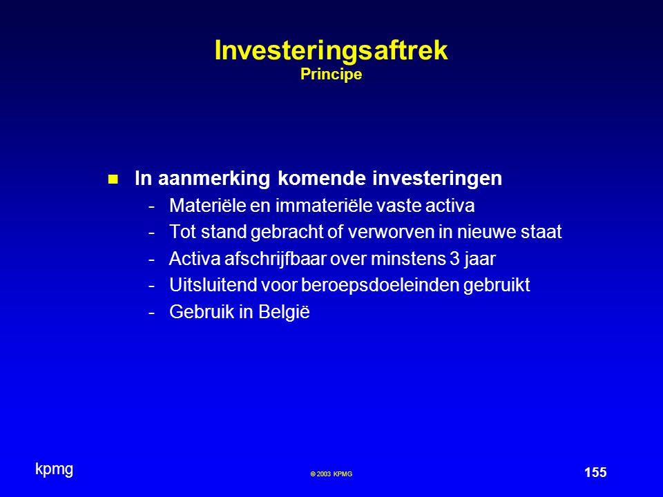 kpmg 155 © 2003 KPMG Investeringsaftrek Principe In aanmerking komende investeringen -Materiële en immateriële vaste activa -Tot stand gebracht of ver