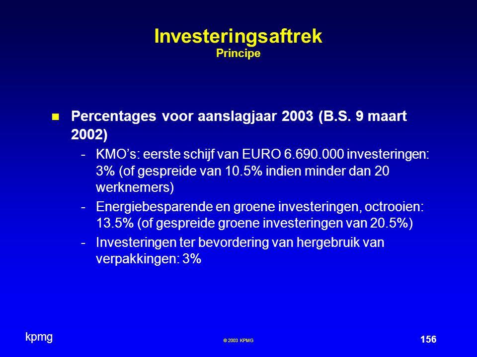kpmg 156 © 2003 KPMG Investeringsaftrek Principe Percentages voor aanslagjaar 2003 (B.S. 9 maart 2002) -KMO's: eerste schijf van EURO 6.690.000 invest