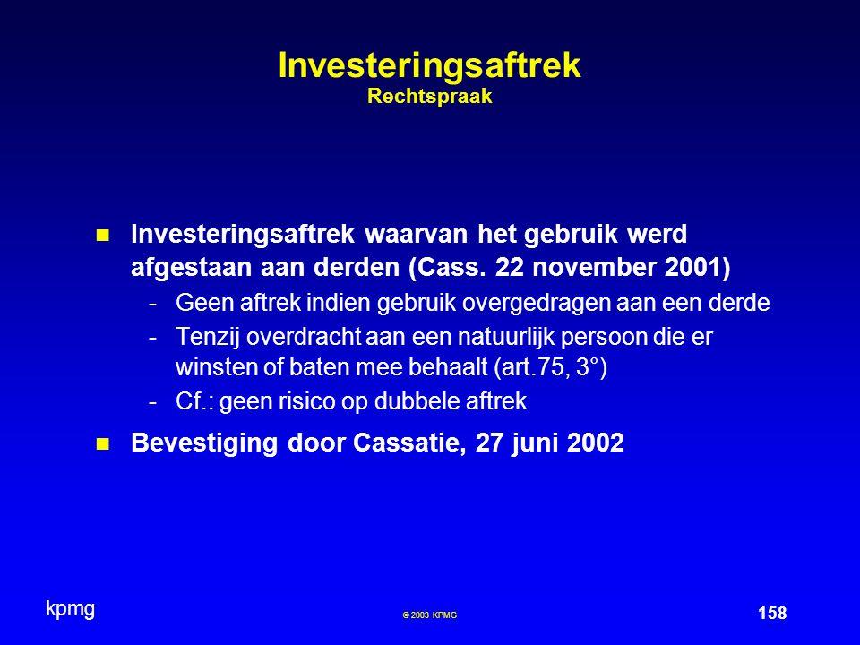 kpmg 158 © 2003 KPMG Investeringsaftrek Rechtspraak Investeringsaftrek waarvan het gebruik werd afgestaan aan derden (Cass. 22 november 2001) -Geen af