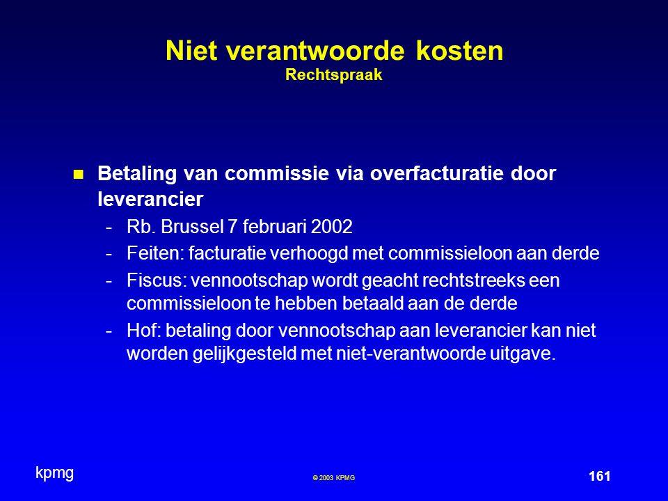 kpmg 161 © 2003 KPMG Niet verantwoorde kosten Rechtspraak Betaling van commissie via overfacturatie door leverancier -Rb. Brussel 7 februari 2002 -Fei