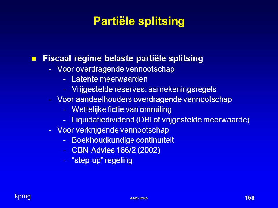 kpmg 168 © 2003 KPMG Partiële splitsing Fiscaal regime belaste partiële splitsing -Voor overdragende vennootschap -Latente meerwaarden -Vrijgestelde r