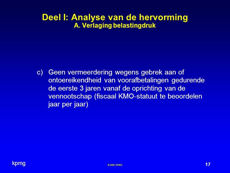 kpmg 17 © 2003 KPMG Deel I: Analyse van de hervorming A. Verlaging belastingdruk c)Geen vermeerdering wegens gebrek aan of ontoereikendheid van vooraf
