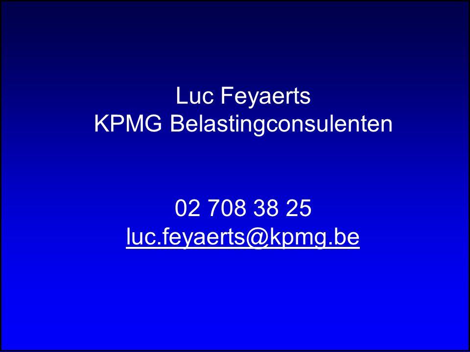 Luc Feyaerts KPMG Belastingconsulenten 02 708 38 25 luc.feyaerts@kpmg.beuc.feyaerts@kpmg.be