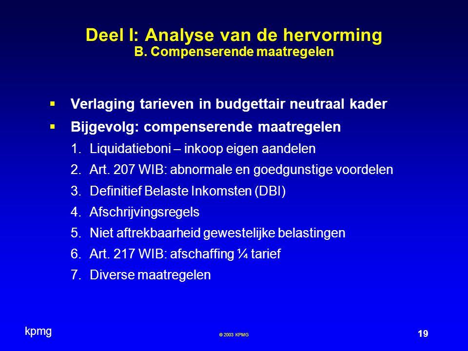 kpmg 19 © 2003 KPMG  Verlaging tarieven in budgettair neutraal kader  Bijgevolg: compenserende maatregelen 1.Liquidatieboni – inkoop eigen aandelen 2.Art.