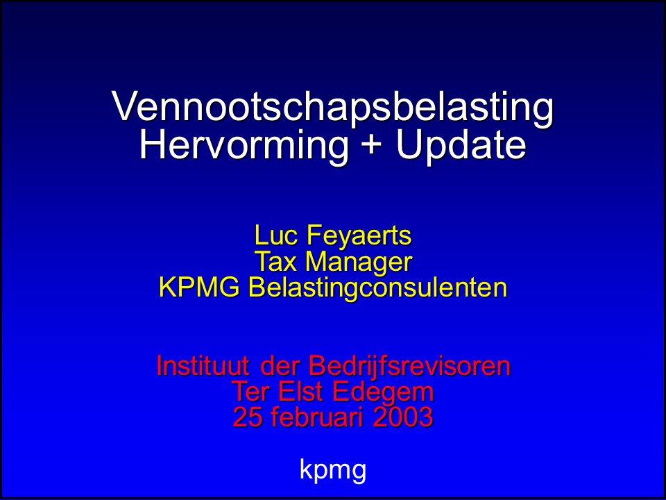 Vennootschapsbelasting Hervorming + Update Luc Feyaerts Tax Manager KPMG Belastingconsulenten Instituut der Bedrijfsrevisoren Ter Elst Edegem 25 febru