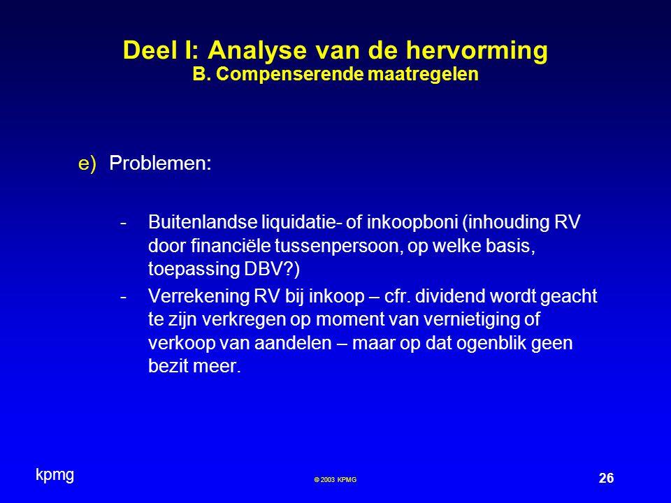 kpmg 26 © 2003 KPMG Deel I: Analyse van de hervorming B. Compenserende maatregelen  Problemen: -Buitenlandse liquidatie- of inkoopboni (inhouding RV