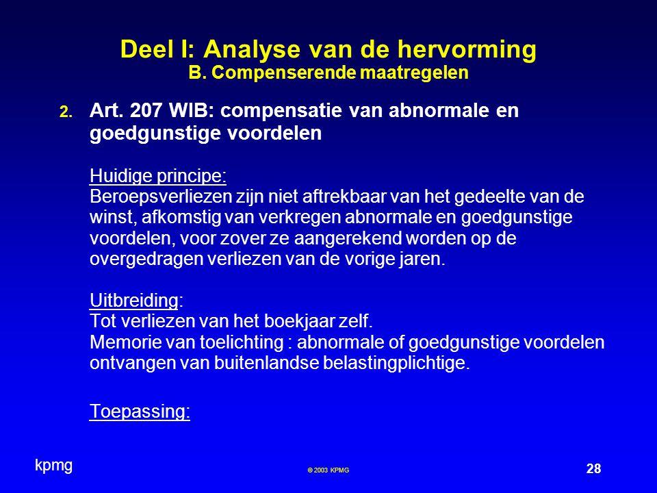 kpmg 28 © 2003 KPMG Deel I: Analyse van de hervorming B. Compenserende maatregelen  Art. 207 WIB: compensatie van abnormale en goedgunstige voordele