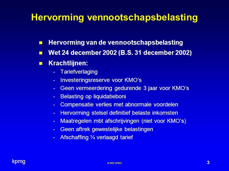 kpmg 4 © 2003 KPMG Hervorming vennootschapsbelasting Krachtlijnen (vervolg): -Diverse anti misbruik maatregelen -Nieuwe rulingpraktijk -Coördinatiecentra Inwerkingtreding: aanslagjaar 2004 (tenzij anders vermeld) Elke wijziging aan het boekjaar nà 25 maart 2002 heeft geen uitwerking