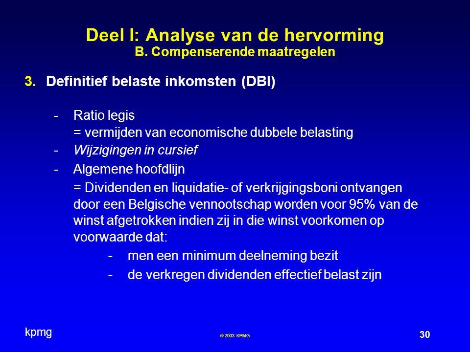 kpmg 30 © 2003 KPMG  Definitief belaste inkomsten (DBI) -Ratio legis = vermijden van economische dubbele belasting -Wijzigingen in cursief -Algemene