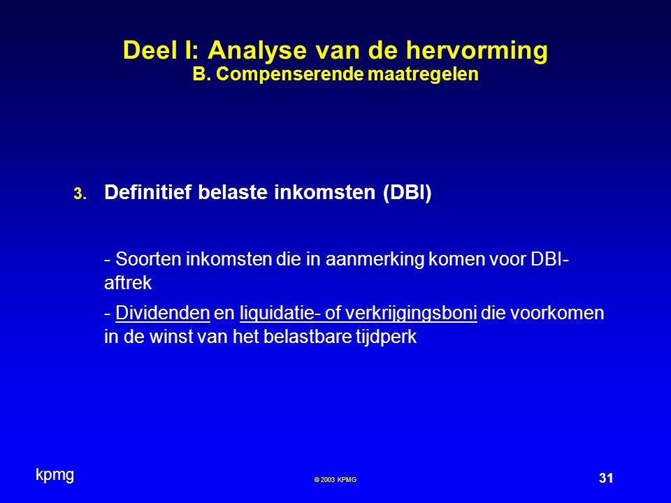 kpmg 31 © 2003 KPMG Deel I: Analyse van de hervorming B. Compenserende maatregelen  Definitief belaste inkomsten (DBI) - Soorten inkomsten die in aa