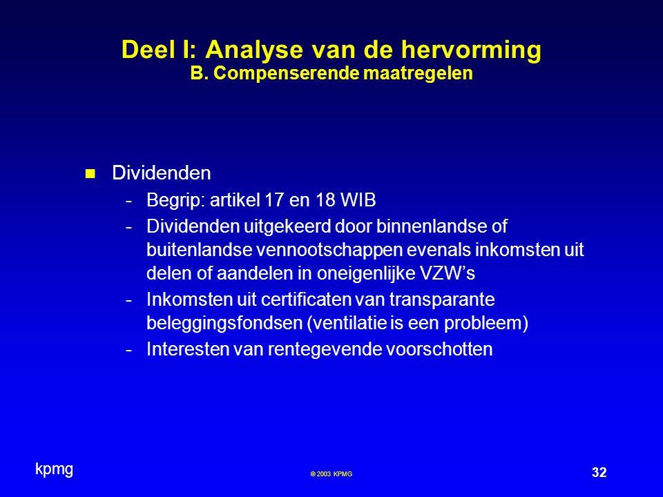 kpmg 32 © 2003 KPMG Deel I: Analyse van de hervorming B. Compenserende maatregelen Dividenden -Begrip: artikel 17 en 18 WIB -Dividenden uitgekeerd doo
