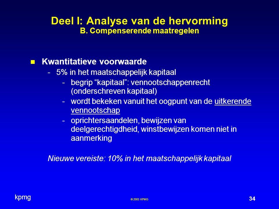 kpmg 34 © 2003 KPMG Deel I: Analyse van de hervorming B. Compenserende maatregelen Kwantitatieve voorwaarde -5% in het maatschappelijk kapitaal -begri