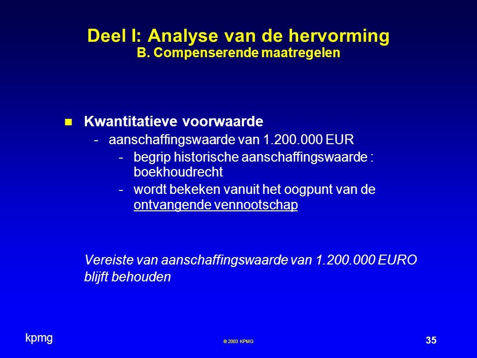 kpmg 35 © 2003 KPMG Deel I: Analyse van de hervorming B. Compenserende maatregelen Kwantitatieve voorwaarde -aanschaffingswaarde van 1.200.000 EUR -be