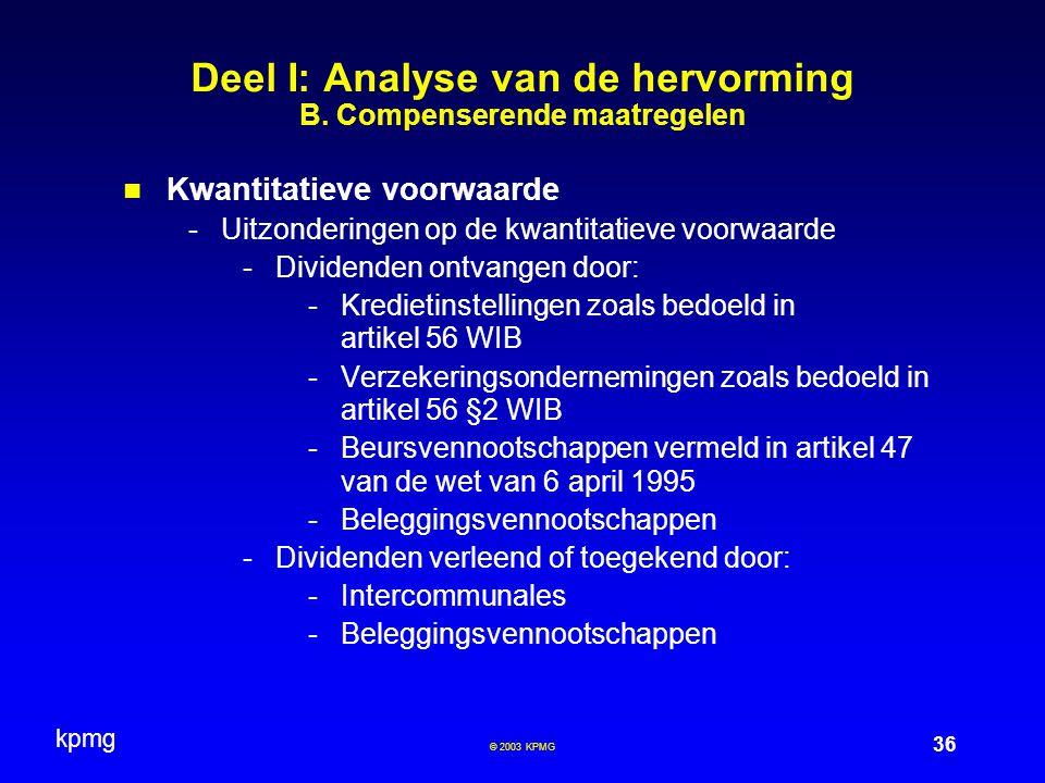 kpmg 36 © 2003 KPMG Deel I: Analyse van de hervorming B. Compenserende maatregelen Kwantitatieve voorwaarde -Uitzonderingen op de kwantitatieve voorwa