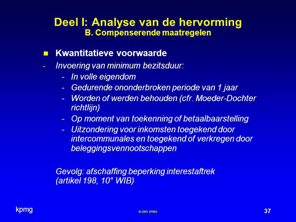 kpmg 37 © 2003 KPMG Deel I: Analyse van de hervorming B. Compenserende maatregelen Kwantitatieve voorwaarde - Invoering van minimum bezitsduur: -In vo