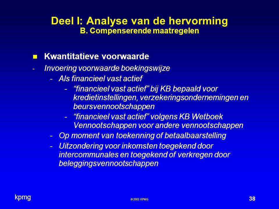 kpmg 38 © 2003 KPMG Deel I: Analyse van de hervorming B. Compenserende maatregelen Kwantitatieve voorwaarde - Invoering voorwaarde boekingswijze -Als