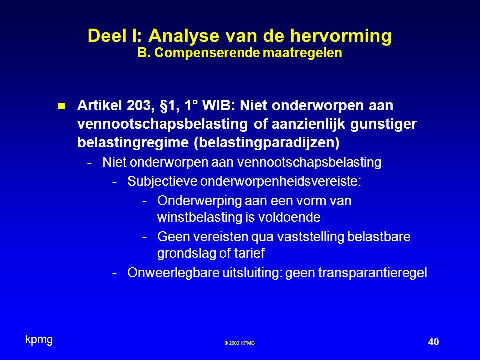 kpmg 40 © 2003 KPMG Deel I: Analyse van de hervorming B. Compenserende maatregelen Artikel 203, §1, 1° WIB: Niet onderworpen aan vennootschapsbelastin