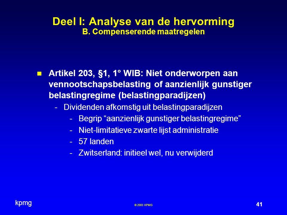 kpmg 41 © 2003 KPMG Deel I: Analyse van de hervorming B. Compenserende maatregelen Artikel 203, §1, 1° WIB: Niet onderworpen aan vennootschapsbelastin