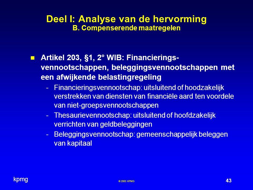 kpmg 43 © 2003 KPMG Deel I: Analyse van de hervorming B. Compenserende maatregelen Artikel 203, §1, 2° WIB: Financierings- vennootschappen, beleggings