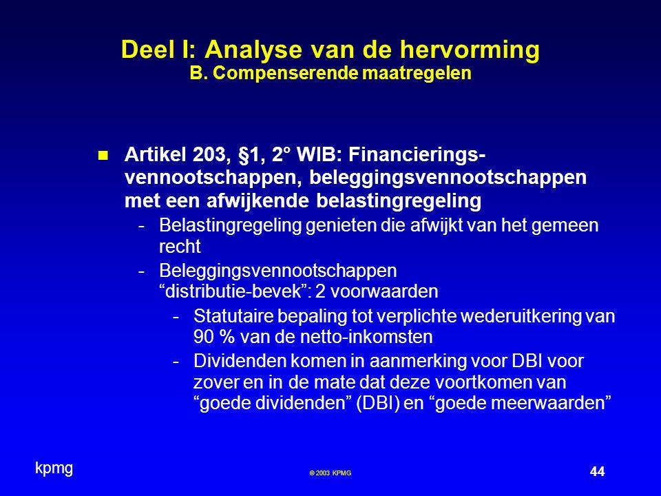 kpmg 44 © 2003 KPMG Deel I: Analyse van de hervorming B. Compenserende maatregelen Artikel 203, §1, 2° WIB: Financierings- vennootschappen, beleggings
