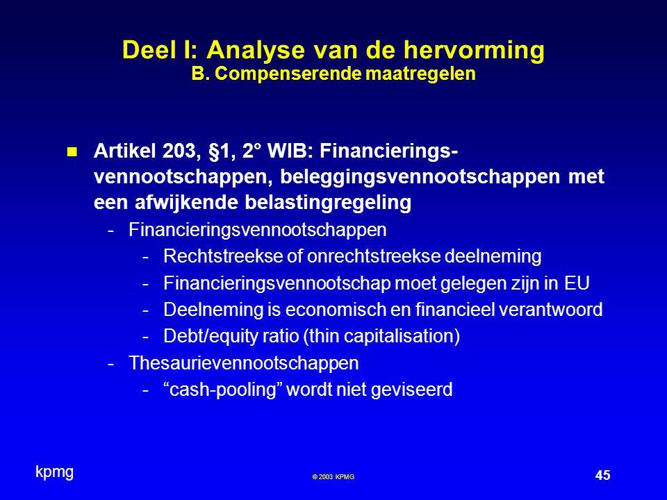kpmg 45 © 2003 KPMG Deel I: Analyse van de hervorming B. Compenserende maatregelen Artikel 203, §1, 2° WIB: Financierings- vennootschappen, beleggings