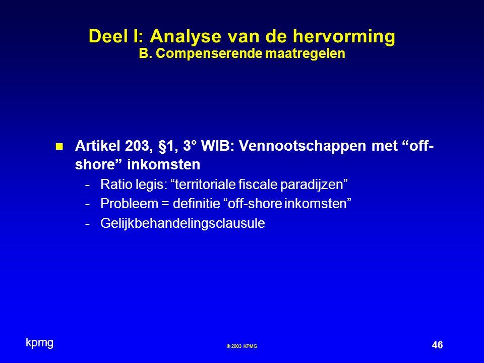 """kpmg 46 © 2003 KPMG Deel I: Analyse van de hervorming B. Compenserende maatregelen Artikel 203, §1, 3° WIB: Vennootschappen met """"off- shore"""" inkomsten"""