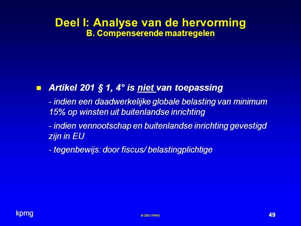 kpmg 49 © 2003 KPMG Deel I: Analyse van de hervorming B. Compenserende maatregelen Artikel 201 § 1, 4° is niet van toepassing - indien een daadwerkeli