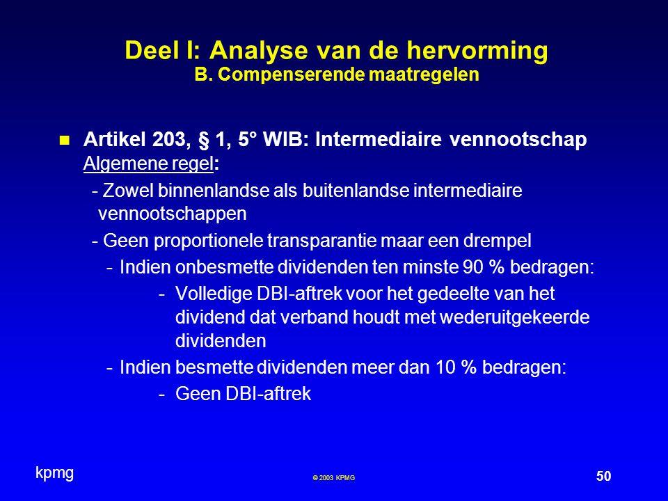 kpmg 50 © 2003 KPMG Deel I: Analyse van de hervorming B. Compenserende maatregelen Artikel 203, § 1, 5° WIB: Intermediaire vennootschap Algemene regel
