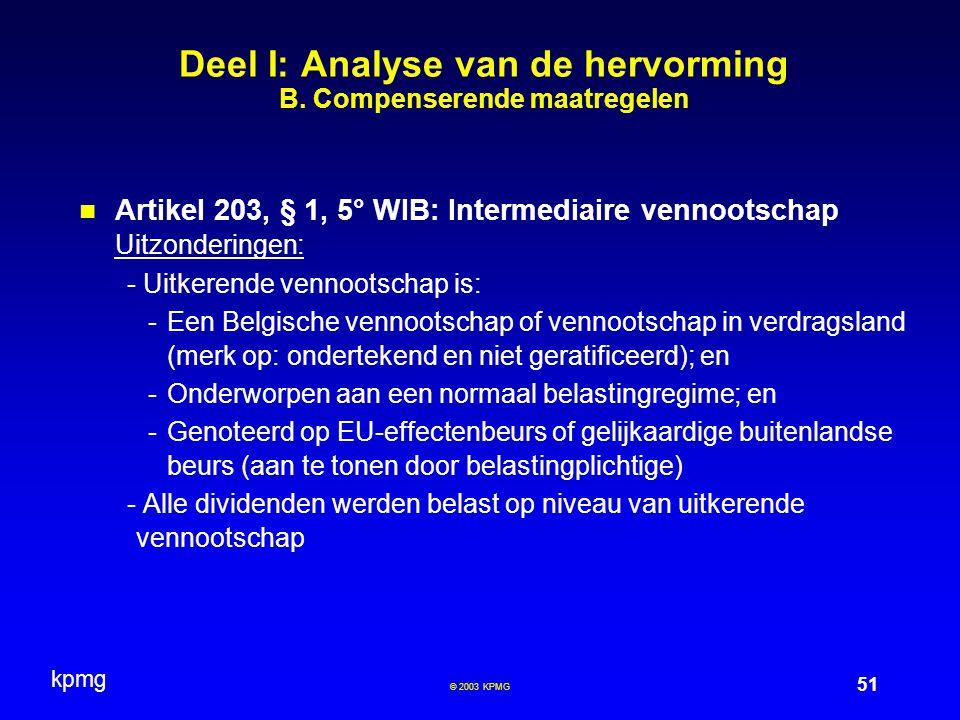 kpmg 51 © 2003 KPMG Deel I: Analyse van de hervorming B. Compenserende maatregelen Artikel 203, § 1, 5° WIB: Intermediaire vennootschap Uitzonderingen
