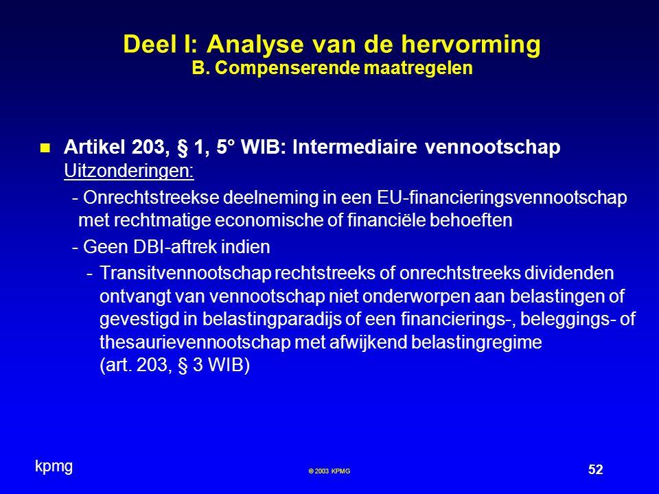 kpmg 52 © 2003 KPMG Deel I: Analyse van de hervorming B. Compenserende maatregelen Artikel 203, § 1, 5° WIB: Intermediaire vennootschap Uitzonderingen