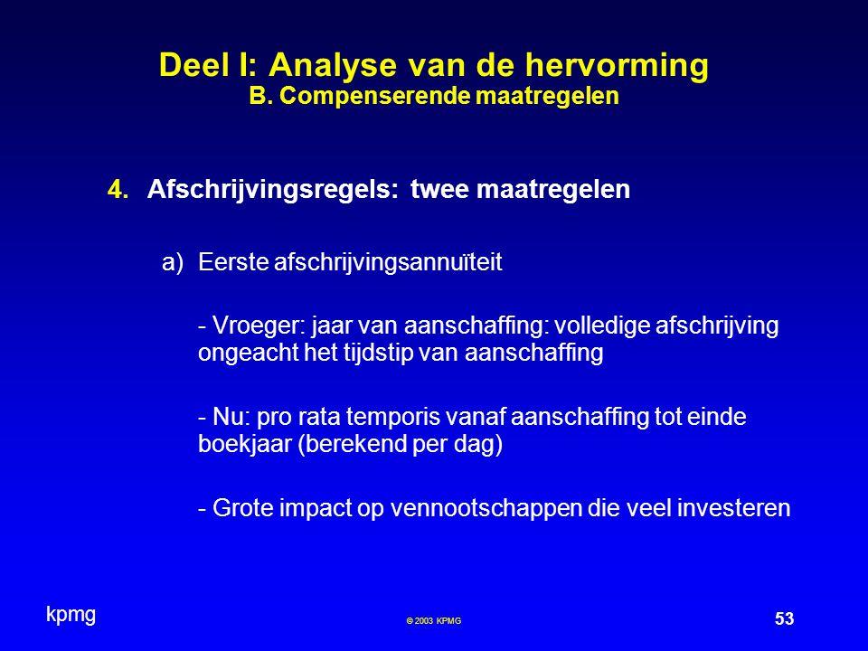kpmg 53 © 2003 KPMG Deel I: Analyse van de hervorming B. Compenserende maatregelen  Afschrijvingsregels: twee maatregelen  Eerste afschrijvingsann
