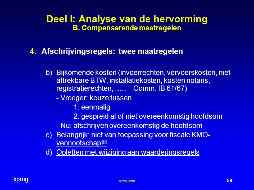 kpmg 54 © 2003 KPMG Deel I: Analyse van de hervorming B. Compenserende maatregelen  Afschrijvingsregels: twee maatregelen b)Bijkomende kosten (invoe