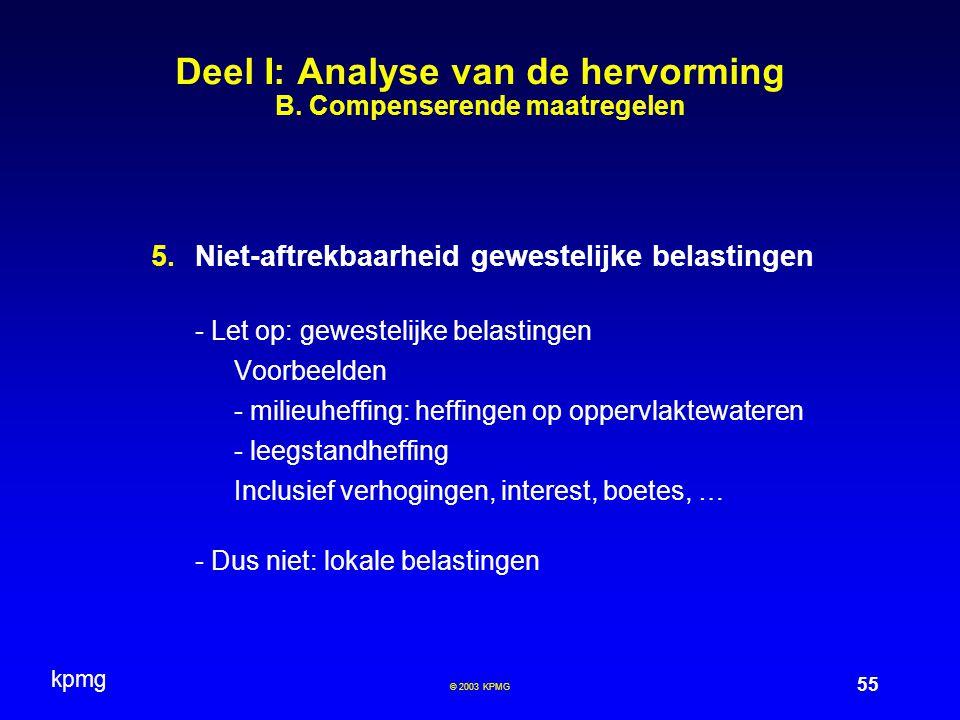 kpmg 55 © 2003 KPMG Deel I: Analyse van de hervorming B. Compenserende maatregelen  Niet-aftrekbaarheid gewestelijke belastingen - Let op: gewesteli