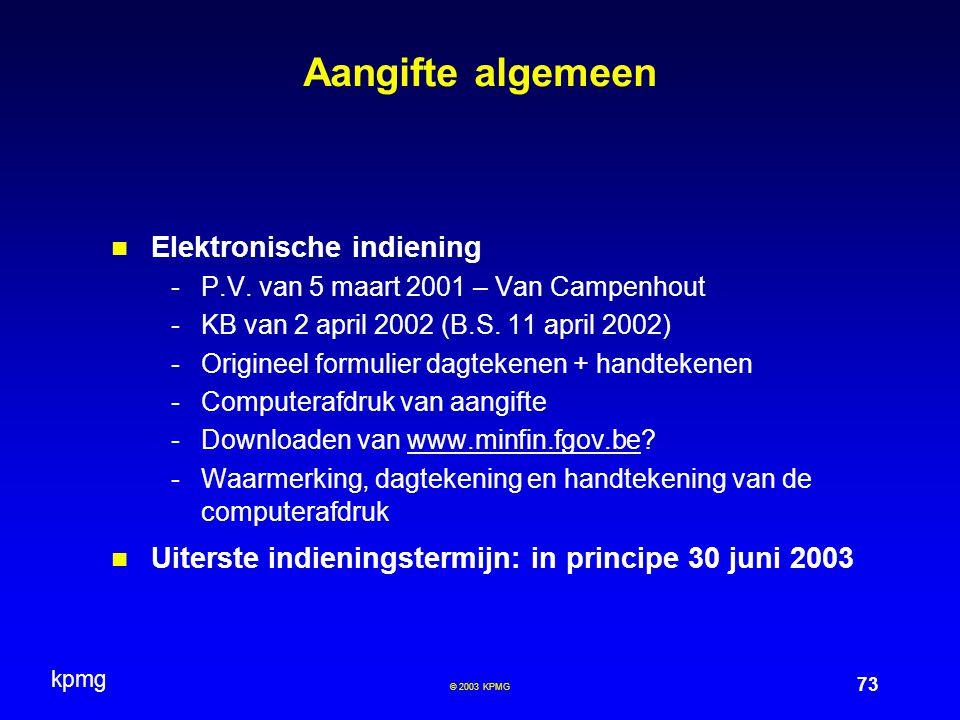 kpmg 73 © 2003 KPMG Aangifte algemeen Elektronische indiening -P.V. van 5 maart 2001 – Van Campenhout -KB van 2 april 2002 (B.S. 11 april 2002) -Origi