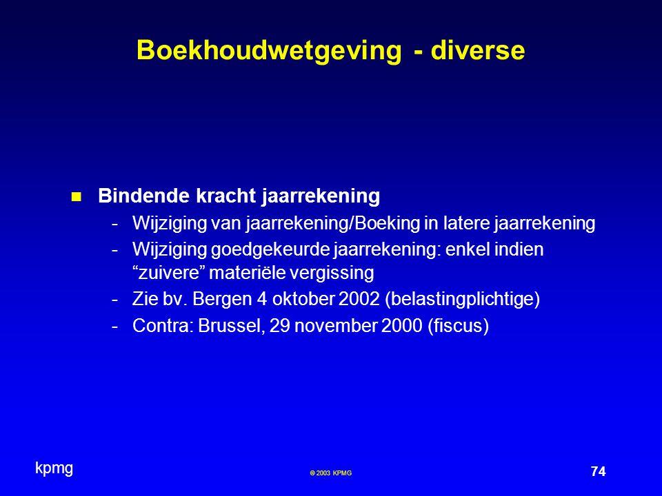 kpmg 74 © 2003 KPMG Boekhoudwetgeving - diverse Bindende kracht jaarrekening -Wijziging van jaarrekening/Boeking in latere jaarrekening -Wijziging goe