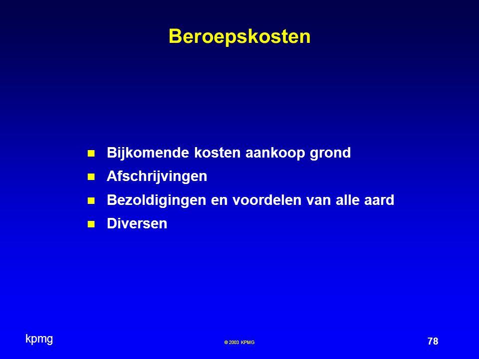 kpmg 78 © 2003 KPMG Beroepskosten Bijkomende kosten aankoop grond Afschrijvingen Bezoldigingen en voordelen van alle aard Diversen