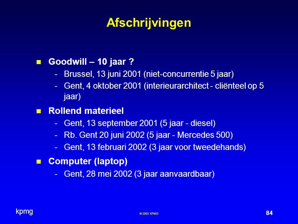 kpmg 84 © 2003 KPMG Afschrijvingen Goodwill – 10 jaar ? -Brussel, 13 juni 2001 (niet-concurrentie 5 jaar) -Gent, 4 oktober 2001 (interieurarchitect -